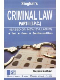 Singhal's Criminal Law Part 1 (I.P.C.) for LLB (Paperback, Mayank Madhaw)