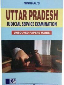 Singhal's Uttar Pradesh Judicial Service Examination (Mains UNSOLVED Papers)