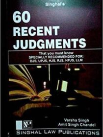 Singhal's 60 Recent Judgments That You Must Know (Part 1) by Varsha Singh and Amit Singh Chandel