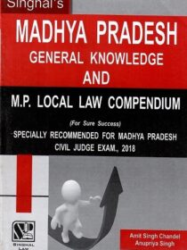 Singhal's (MP) Madhya Pradesh General Knowledge (GK) and Local Law Compendium by Anupriya Singh and Amit Singh Chandel