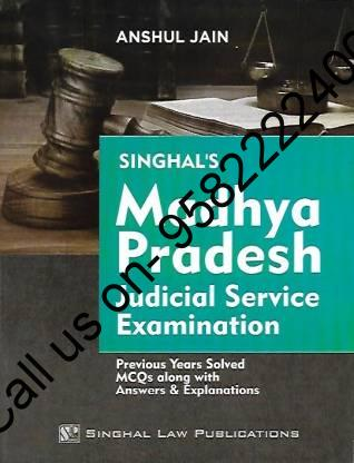 Singhal's Madhya Pradesh (MP) Judicial Service Examination Previous Years Solved MCQs Along with Answers And Explanations by Anshul Jain