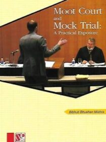 Singhal's Moot Court And Mock Trial : A Practical Exposure by Bibhuti Bhushan Mishra