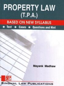 Singhal's Property Law (TPA) Transfer of Property Act by Mayank Madhaw