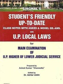 "Singhal's Students Friendly Class Notes on UP Local Laws For Mains Exam Of UP Higher Or Lower Judicial Service by Ashok Kumar ""Shaswatt"""