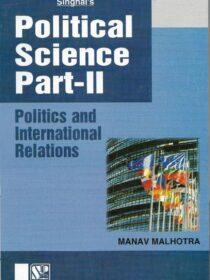 Singhal's Political Science Part 2 [PSIR] by Manav Malhotra